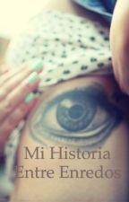 Mi Historia Entre Enredos. by AdaluzCarpio
