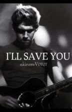 I'll save you -Sequel of Save me from my own destruction( Niall Horan)Book nr.2 by akinoreV0707