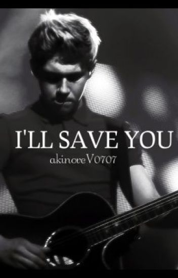I'll save you -Sequel of Save me from my own destruction( Niall Horan)Book nr.2