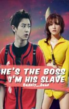 He's the BOSS I'm his SLAVE by hazely_anne