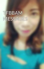 TFBBAM MESSAGES by ThePowerOfOPs
