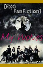 My Wolves~(EXO FanFic) by KpopDork14