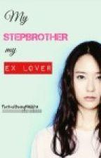My STEPBROTHER my EX LOVER by PerksofbeingMaldita