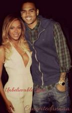 Unbelievable Love (Beyoncé Chris Brown FanFic) by BreezyBarbie_