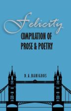 FELICITY (Compilation of PROSE and POETRY) by DABanigoos