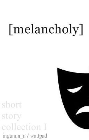Short Story Collection I (Melancholy) by ingunnn_n