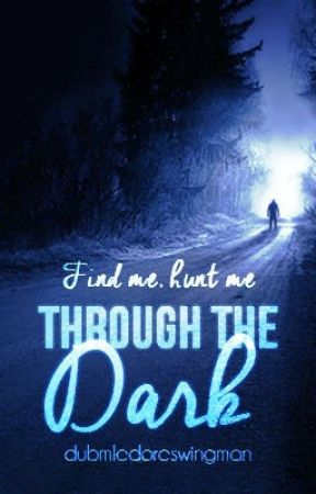 Through The Dark by dumbledoreswingman