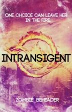Intransigent - A Divergent Fanfic (A non Tobias and Tris book) by ZombieBeheader