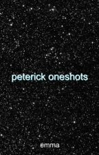 Peterick Oneshots by -LOVERISADAY