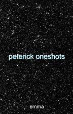 Peterick Oneshots by -LOVERISADAY