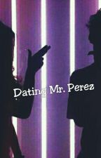 Dating Mr. Perez (ON GOING) by kimtaenggooo