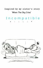 Incompatible || GruVia || SLOW UPDATES by Yana-Chan