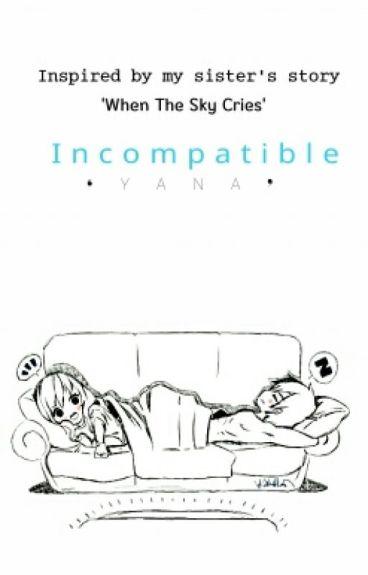 Incompatible || GruVia || SLOW UPDATES