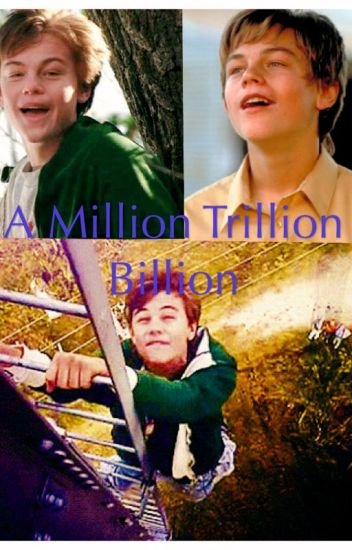 A Million Trillion Billion (What's Eating Gilbert Grape Fanfic)