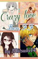 Crazy love (Ben F.F.) by _Mitsuki69_