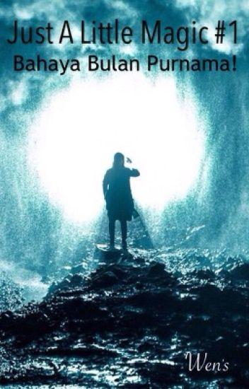 Just A Little Magic #1 : Bahaya Bulan Purnama!