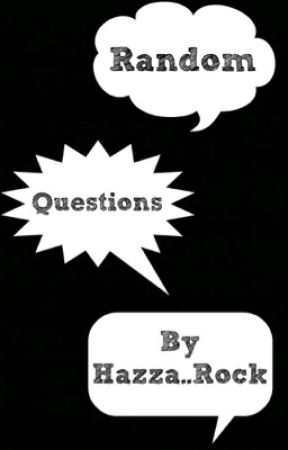 Random Questions by Hazza_RoCk