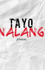 Tayo nalang, please? by worldstopper