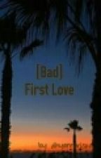 [Bad] First Love by dhyannariska