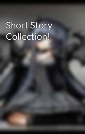Short Story Collection! by GothGirl69