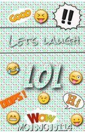 Lets laugh LOL by mojoJOJO114