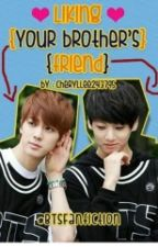 Liking your brother's friend #BTSfanfiction ♥ by cheryllee243795