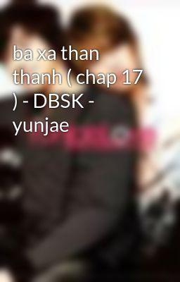 ba xa than thanh ( chap 17 ) - DBSK - yunjae