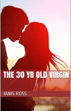 The 30 Yr old virgin by JanisRoss