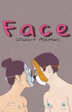 Face Doesn't Matter  (Short Story) by chagocx