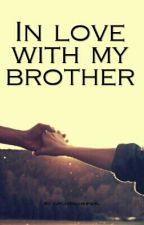 In Love With My Brother by cupcake-glamup-girl
