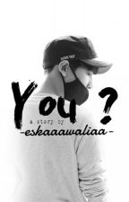 YOU ? (EXO CHANYEOL) - SEDANG DI EDIT ULANG by skloeys
