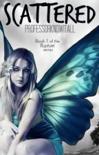 Scattered (Book #1 of the Rupture Series) by ProfessorKnowItAll