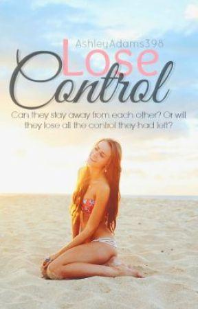 Lose Control | Book 1 by ashley_niccole