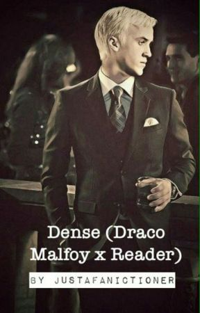 Dense (Draco Malfoy x Reader) by JustAFanictioner