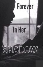 Forever in her Shadow (Harry Styles Fan fiction) *Editing* by walkingwithnarry
