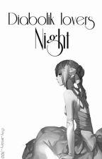 Diabolik Lovers Night (#Wattys2016) by _My_story_300