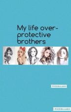 My life-overprotective brothers    COMPLETE by Amy_Macc