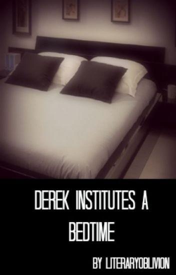 Derek Institutes a Bedtime