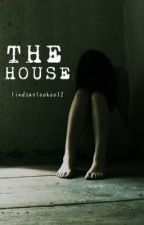 The House (Book 1: One Direction Fan Fic) by lindsayloohoo12