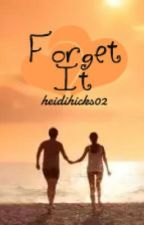 Forget It by evergreenxxxx