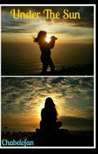 Under The Sun by ChabeloFan