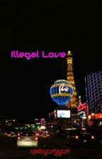 Illegal Love ( completed) by niallsgurlygurl