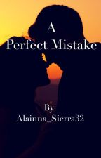 A Perfect Mistake by Alainna_Sierra32