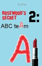 Rosewood's Secret 2: ABC teAm by strawberrie-blond