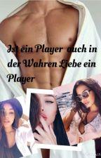 Ist ein Player auch in der wahren Liebe ein Player? by leb_97