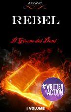 Rebel - Il Giorno dei Doni by Aryia90