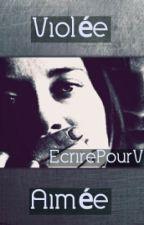 Violée ~ Aimée by EcrirePourViivre
