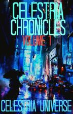 The Celestria Chronicles: Volume 1 by CelestriaUniverse