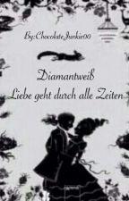 Diamantweiß - Liebe geht durch alle Zeiten by ChocolateJunkie00