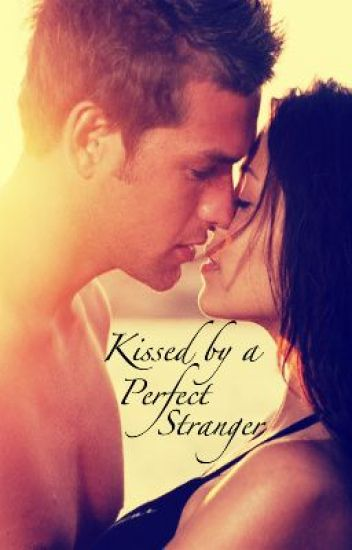 Kissed by a Perfect Stranger